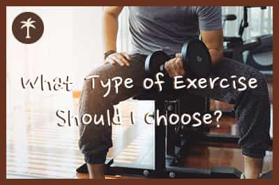 what type of exercise should I choose